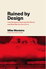 Ruined by Design: How Designers Destroyed the World, and What We Can Do to Fix It Kindle Edition