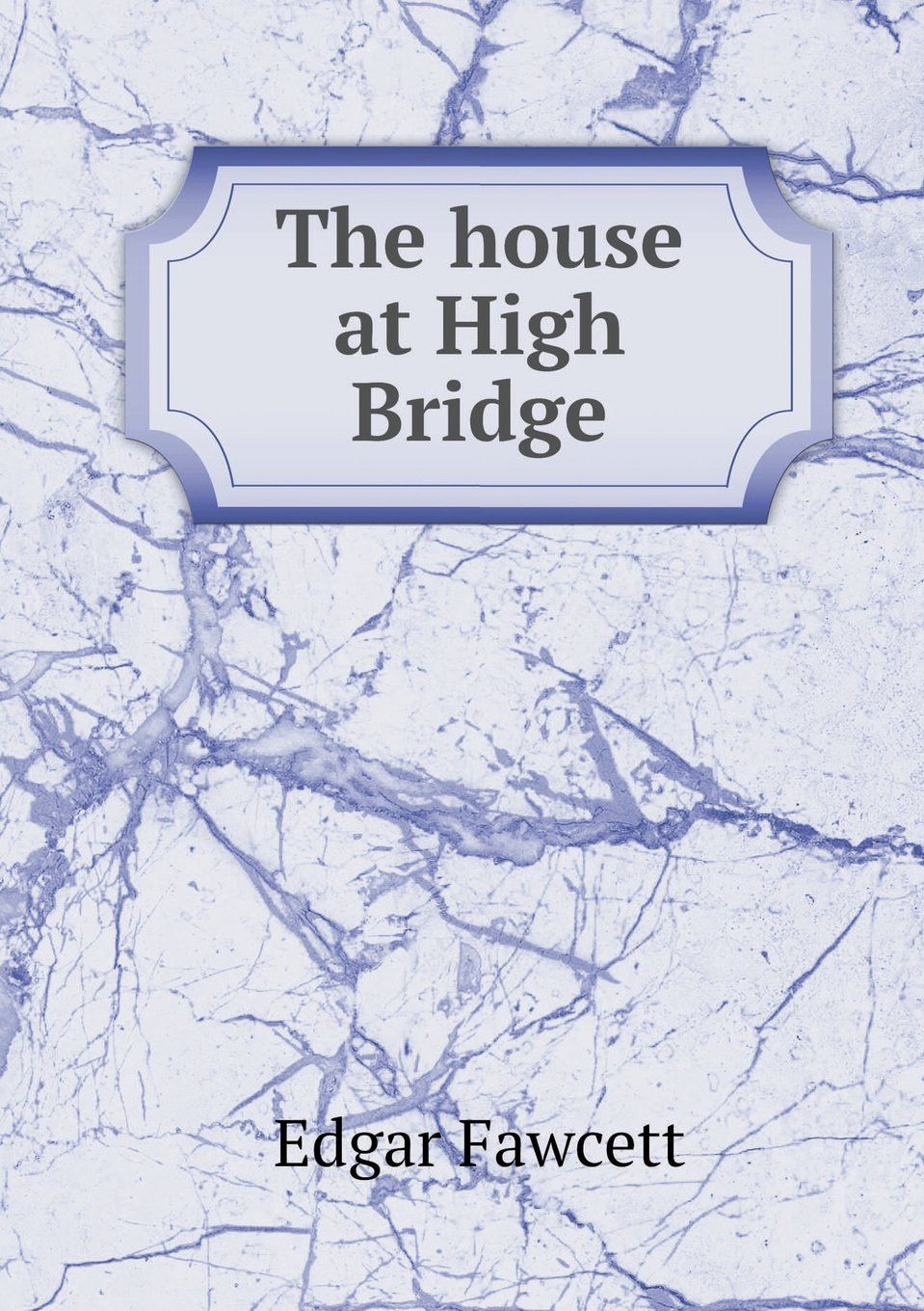 Read Online The house at High Bridge pdf epub