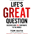 Life's Great Question: Discover How You Contribute To The World