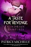 A Taste for Revenge: Book 2 (Kendrian Vampires)