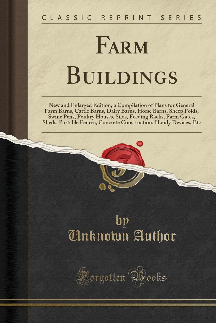 Farm Buildings: New and Enlarged Edition, a Compilation of Plans for General Farm Barns, Cattle Barns, Dairy Barns, Horse Barns, Sheep Folds, Swine Portable Fences, Concrete Construction, Hand