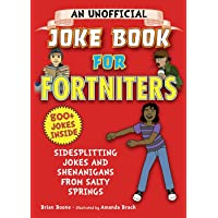 An Unofficial Joke Book for Fortniters: Sidesplitting Jokes and Shenanigans from Salty Springs