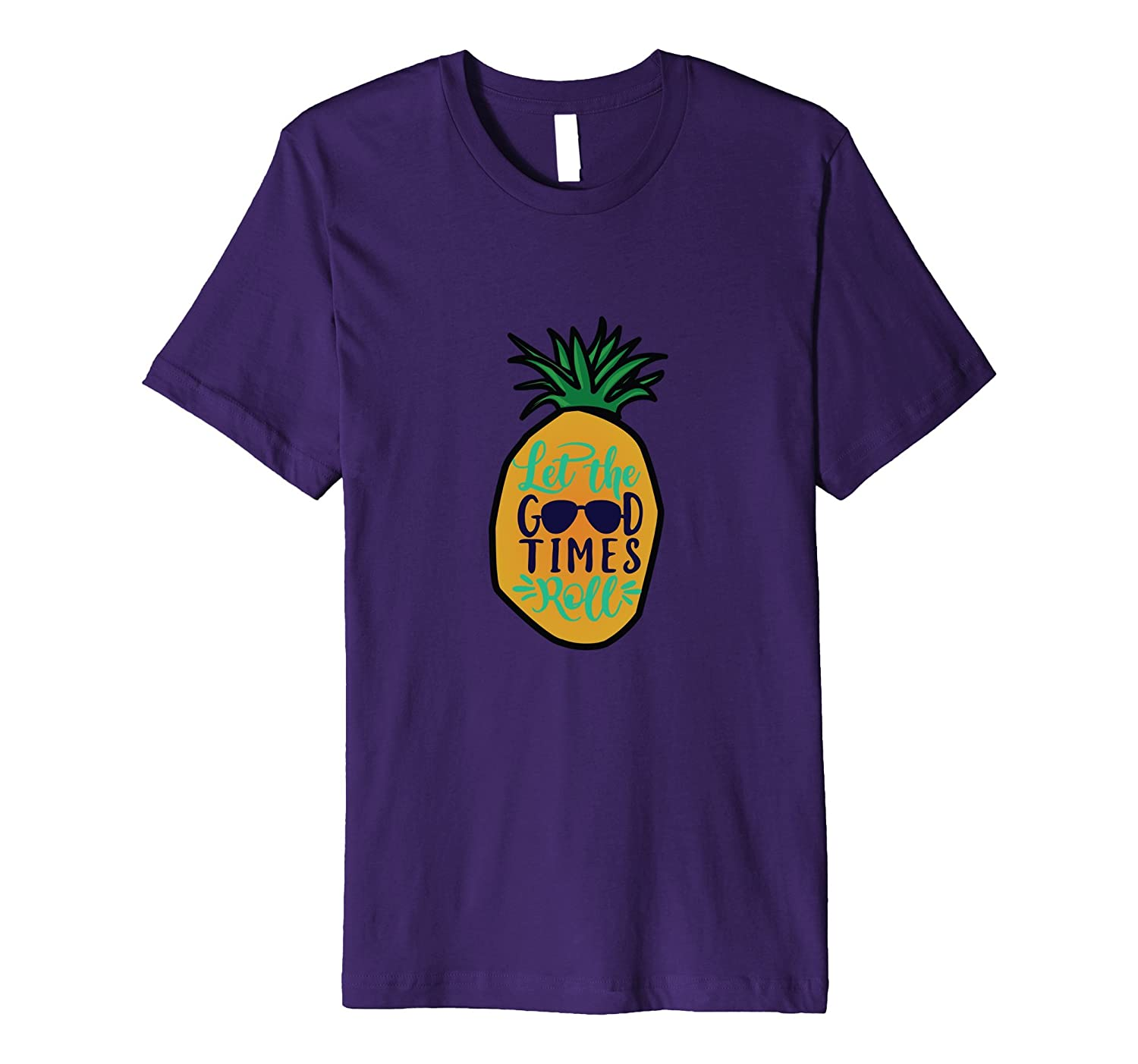 Let The Good Times Roll Pineapple Premium T Shirt-PL