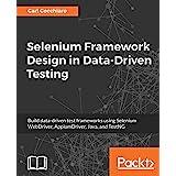 Selenium Framework Design in Data-Driven Testing: Build data-driven test frameworks using Selenium WebDriver, AppiumDriver, J