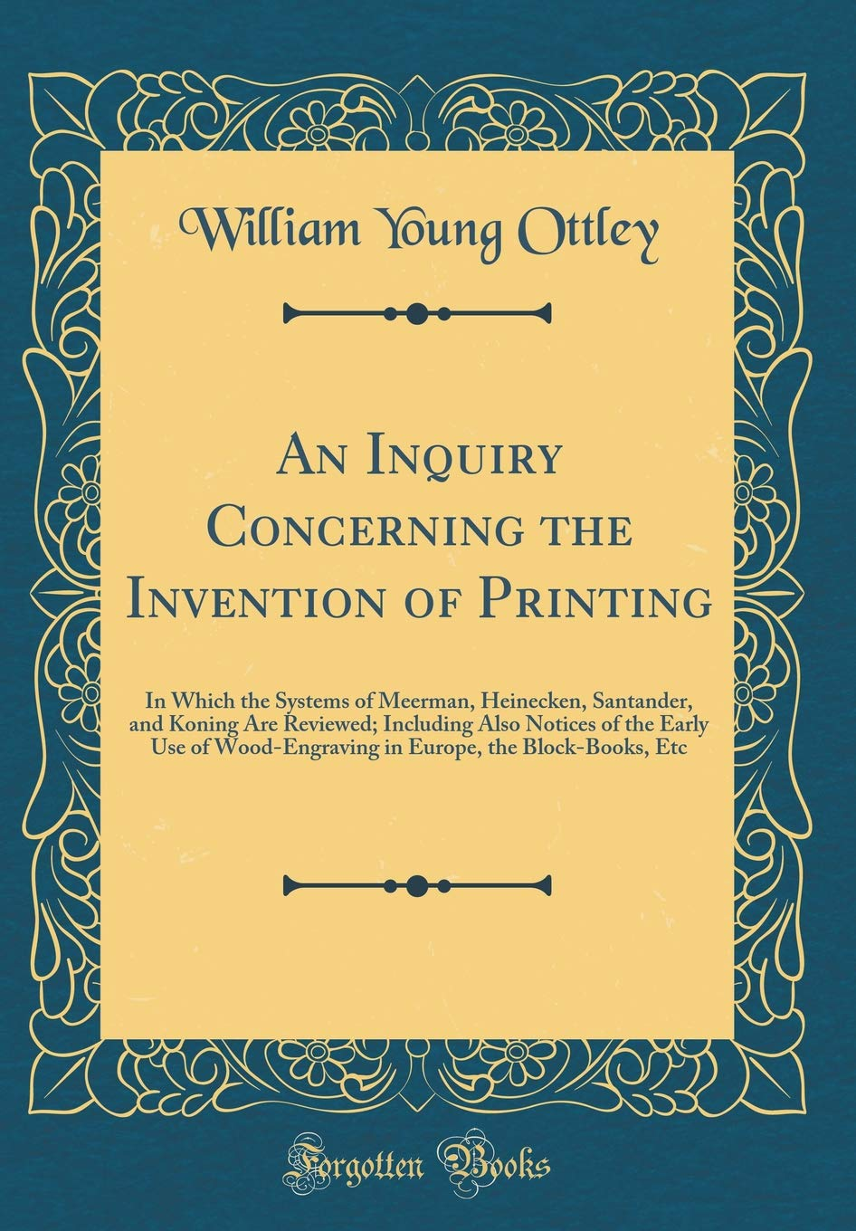 An Inquiry Concerning the Invention of Printing: In Which the Systems of Meerman, Heinecken, Santander, and Koning Are Reviewed; Including Also ... the Block-Books, Etc (Classic Reprint) pdf