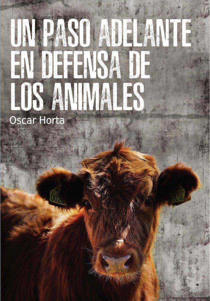 UN PASO ADELANTE EN DEFENSA DE LOS ANIMALES: Amazon.es: Horta Alvarez, Oscar: Libros