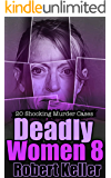 Deadly Women Volume 8: 20 Shocking True Crime Cases of Women Who Kill