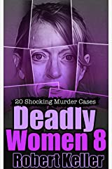 Deadly Women Volume 8: 20 Shocking True Crime Cases of Women Who Kill Kindle Edition