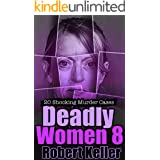 Deadly Women Volume 8: 20 Shocking True Crime Cases of Women Who Kill