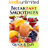 Smoothies: 40 Breakfast Smoothie Recipes: Breakfast