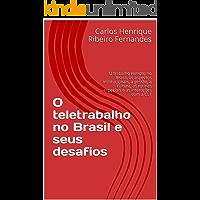 O teletrabalho no Brasil e seus desafios: O trabalho remoto no Brasil, os aspectos institucionais, a gestão, a cultura, as rotinas especiais e as interações com a CLT