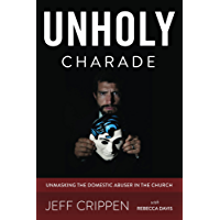 Unholy Charade: Unmasking the Domestic Abuser in the Church