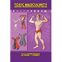 Toxic Masculinity: Mapping the Monstrous in Our Heroes