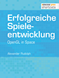 Erfolgreiche Spieleentwicklung. OpenGL in Space (shortcuts 105)