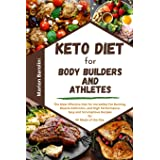 Keto Diet for Body Builders and Athletes: The Most Effective Diet for Incredible Fat Burning, Muscle Definition and High Perf