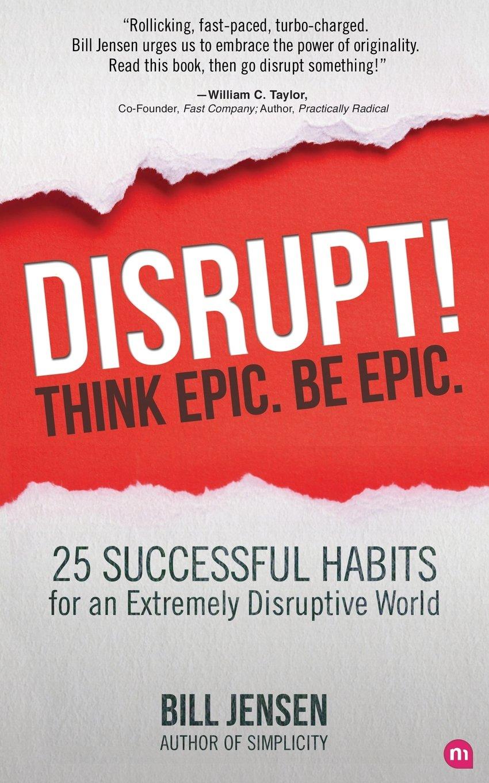 Disrupt! Think Epic. Be Epic.: Amazon.es: Bill Jensen: Libros en idiomas extranjeros