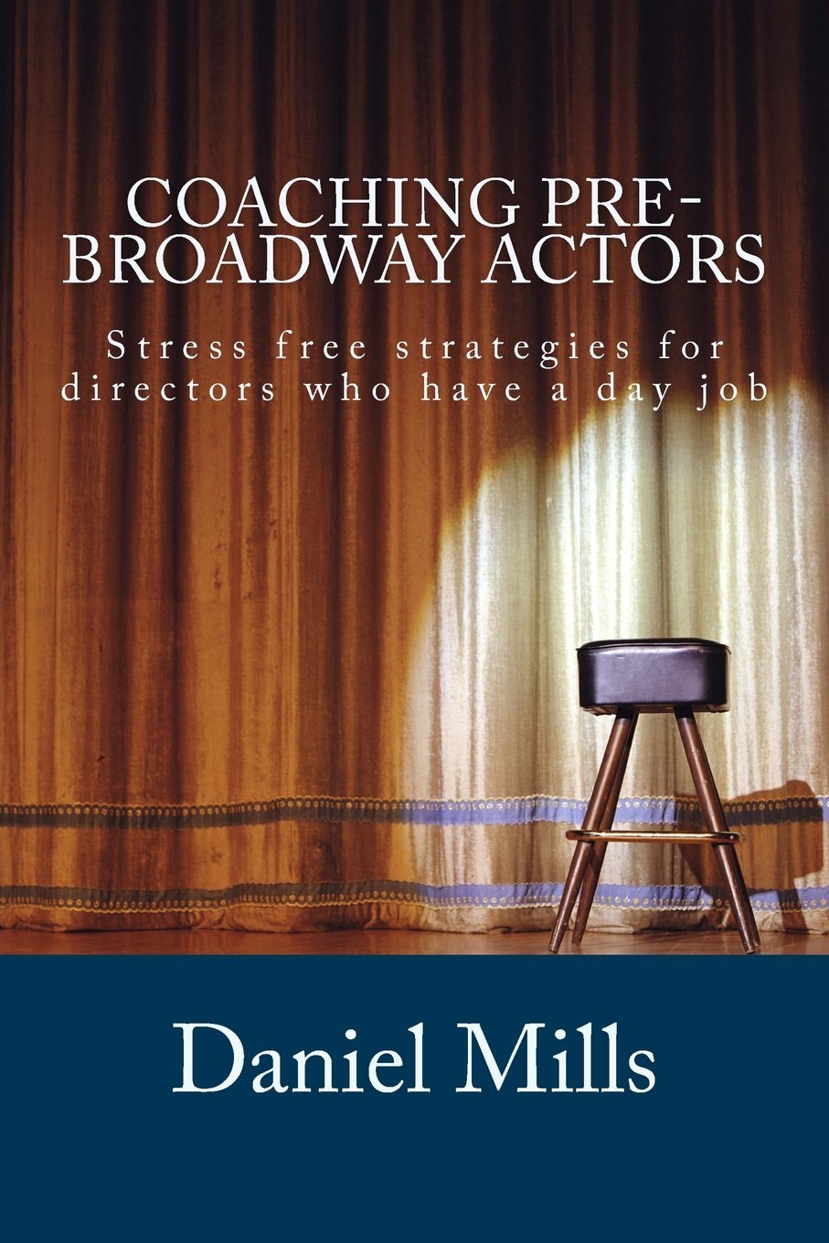 Coaching Pre-Broadway Actors: Stress free strategies for directors who have a day job (Stress Free Theater) (Volume 2) pdf
