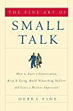 The Fine Art of Small Talk: How to Start a Conversation, Keep It Going, Build Networking Skills-and Leave a Positive Impression!