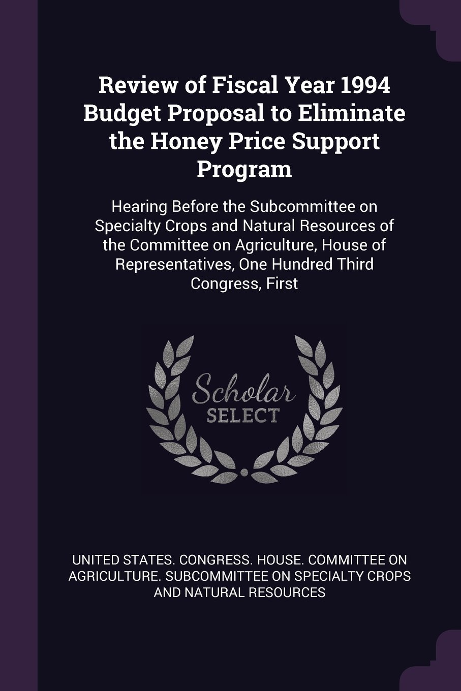 Download Review of Fiscal Year 1994 Budget Proposal to Eliminate the Honey Price Support Program: Hearing Before the Subcommittee on Specialty Crops and ... One Hundred Third Congress, First PDF