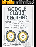 GOOGLE CLOUD CERTIFIED: Google Professional Cloud Architect and Google Professional Data Engineer study guide - 2 books…