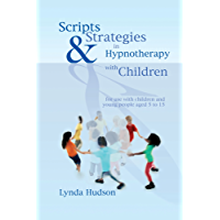 Scripts & Strategies in Hypnotherapy with Children: for use with children and young people aged 5 to 15 (English Edition)