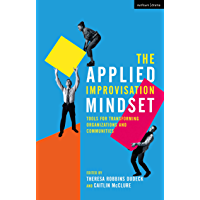 The Applied Improvisation Mindset: Tools for Transforming Organizations and Communities