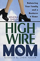 High-Wire Mom: Balancing Your Family and a Business at Home Paperback
