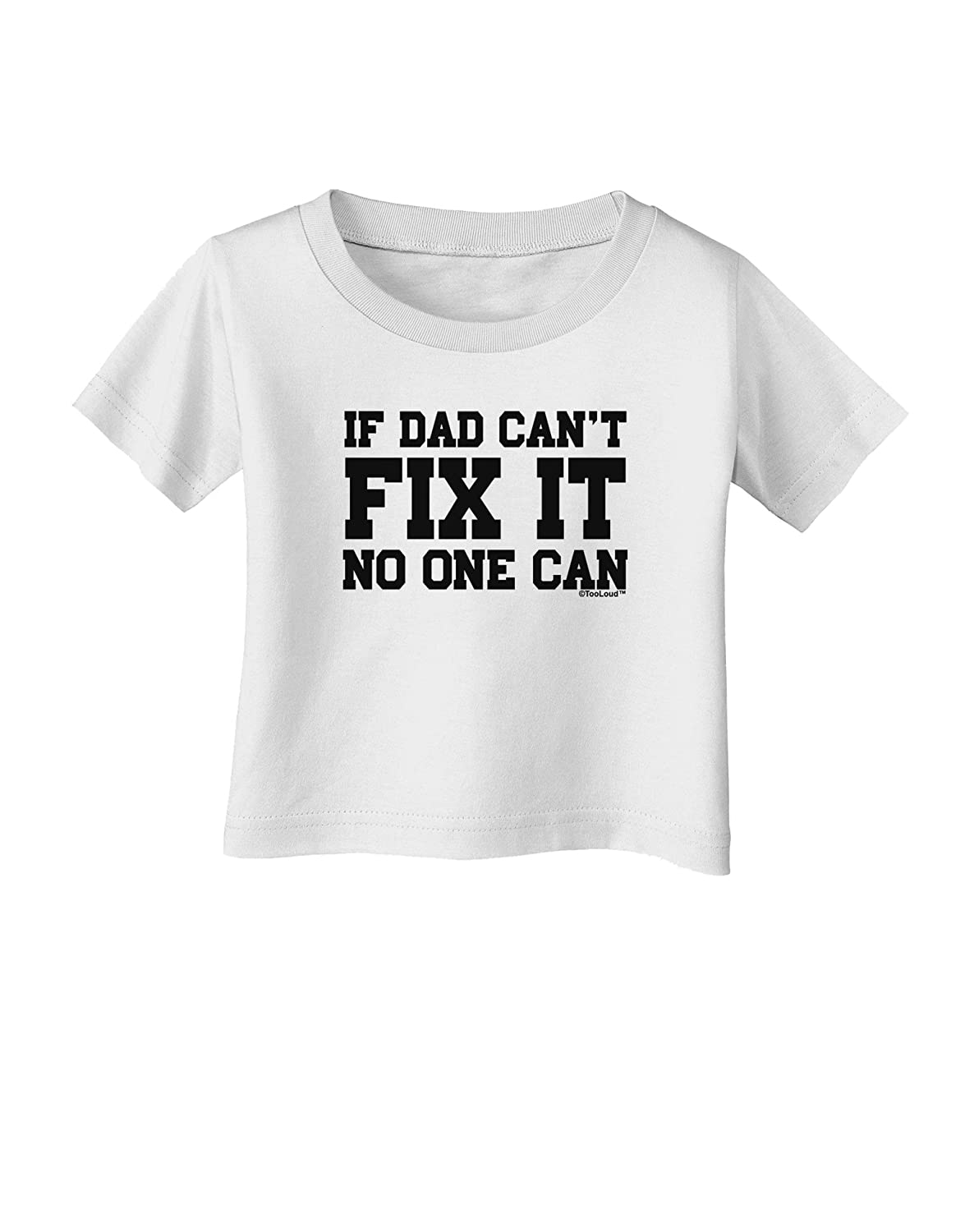 TooLoud No One Can Dad Infant T-Shirt