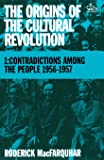 The Origins of the Cultural Revolution, Vol. 1: Contradictions Among the People 1956-1957