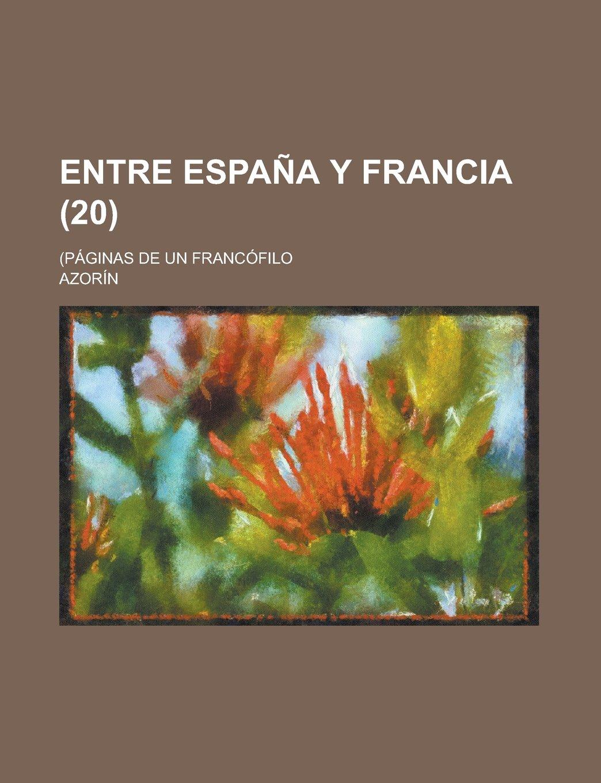 Entre España Y Francia 20 ; Páginas de Un Francófilo: Amazon.es: Azorín: Libros
