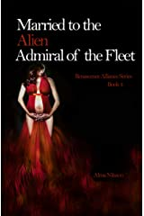 Married to the Alien Admiral of the Fleet: Renascence Alliance Series Book 4 Kindle Edition