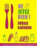 Ne jetez rien ! Idées cuisine : Lorsque les restes deviennent des ingrédients !