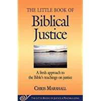 The Little Book of Biblical Justice: A Fresh Approach to the Bible's Teaching on Justice (The Little Books of Justice…