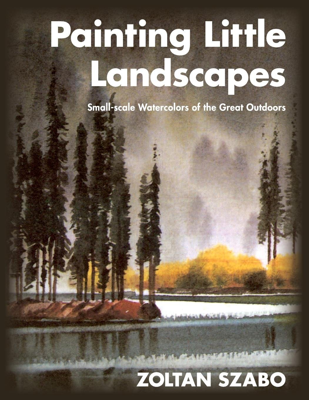 Download Painting Little Landscapes: Small-scale Watercolors of the Great Outdoors PDF