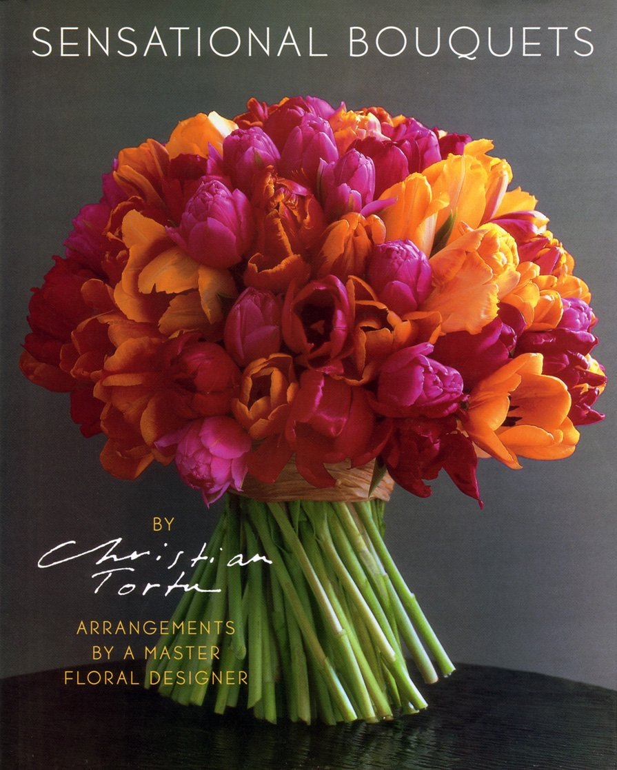 Sensational Bouquets By Christian Tortu Arrangements By A Master