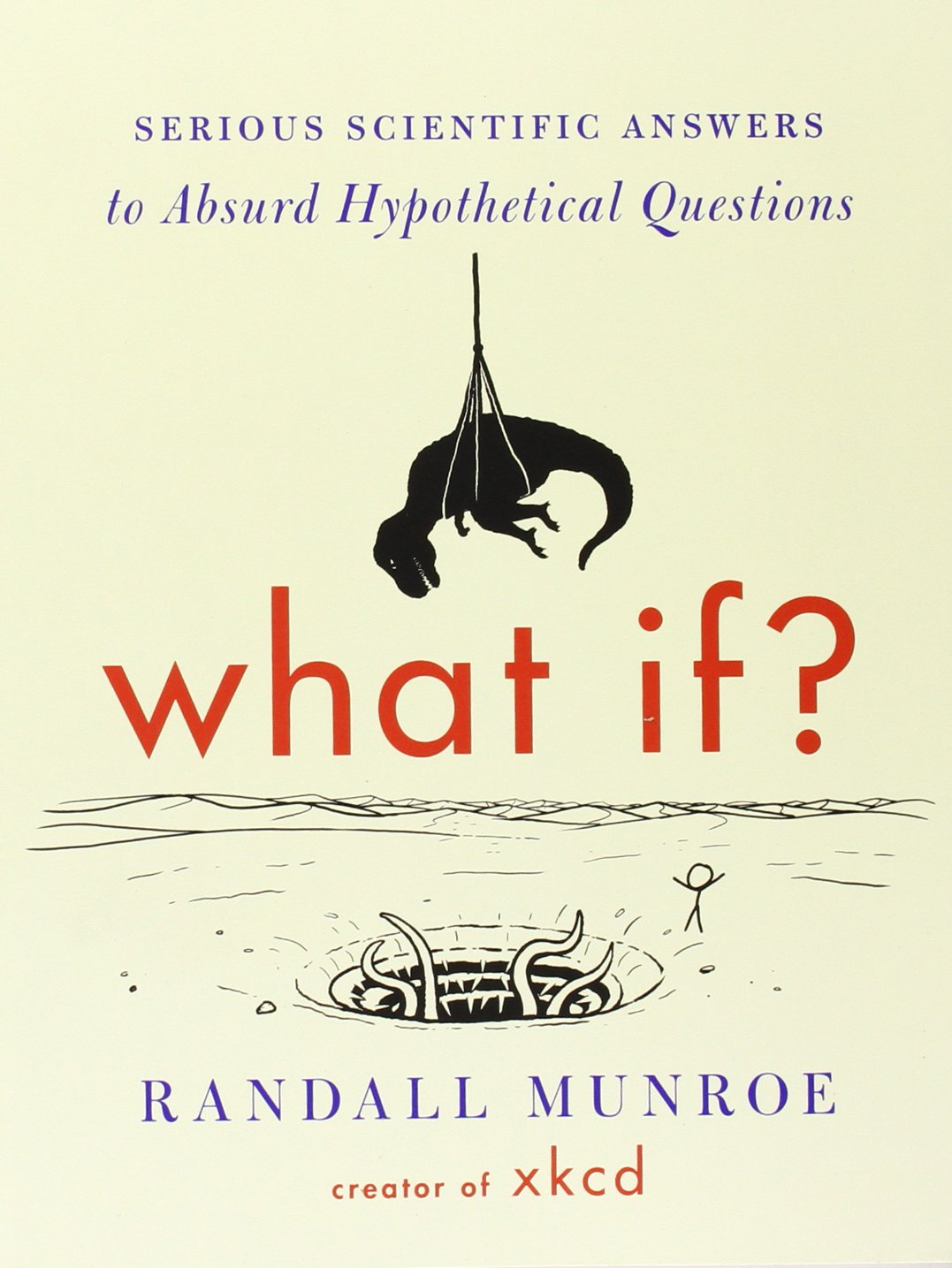 what if international edition serious scientific answers to absurd hypothetical questions randall munroe 9780544456860 amazoncom books