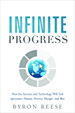 Infinite Progress: How the Internet and Technology Will End Ignorance, Disease, Poverty, Hunger, and War