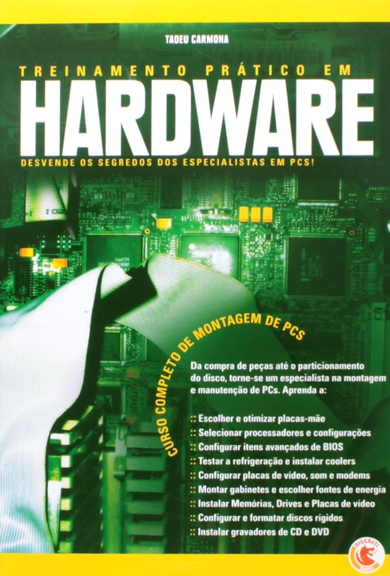 Treinamento Prático Em Hardware - Desvende Os Segredos Dos Especialistas Em Pcs (Portuguese Brazilian) Paperback – 2009