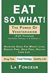 EAT SO WHAT! THE POWER OF VEGETARIANISM: Nutrition Guide For Weight Loss, Disease Free, Drug Free, Healthy Long Life (Full Version) Kindle Edition