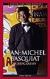 Jean-Michel Basquiat: A Biography (Greenwood Biographies)