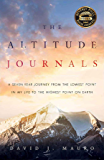 The Altitude Journals: A Seven-Year Journey from the Lowest Point in My Life to the Highest Point on Earth