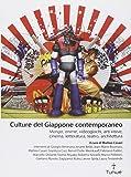 Culture del Giappone contemporaneo. Manga, anime, videogiochi, arti visive, cinema, letteratura, teatro, architettura