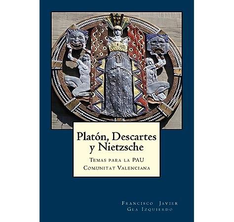 Platón, Descartes y Nietzsche: Temas para la PAU Comunitat Valenciana: Amazon.es: Gea Izquierdo, Francisco Javier: Libros