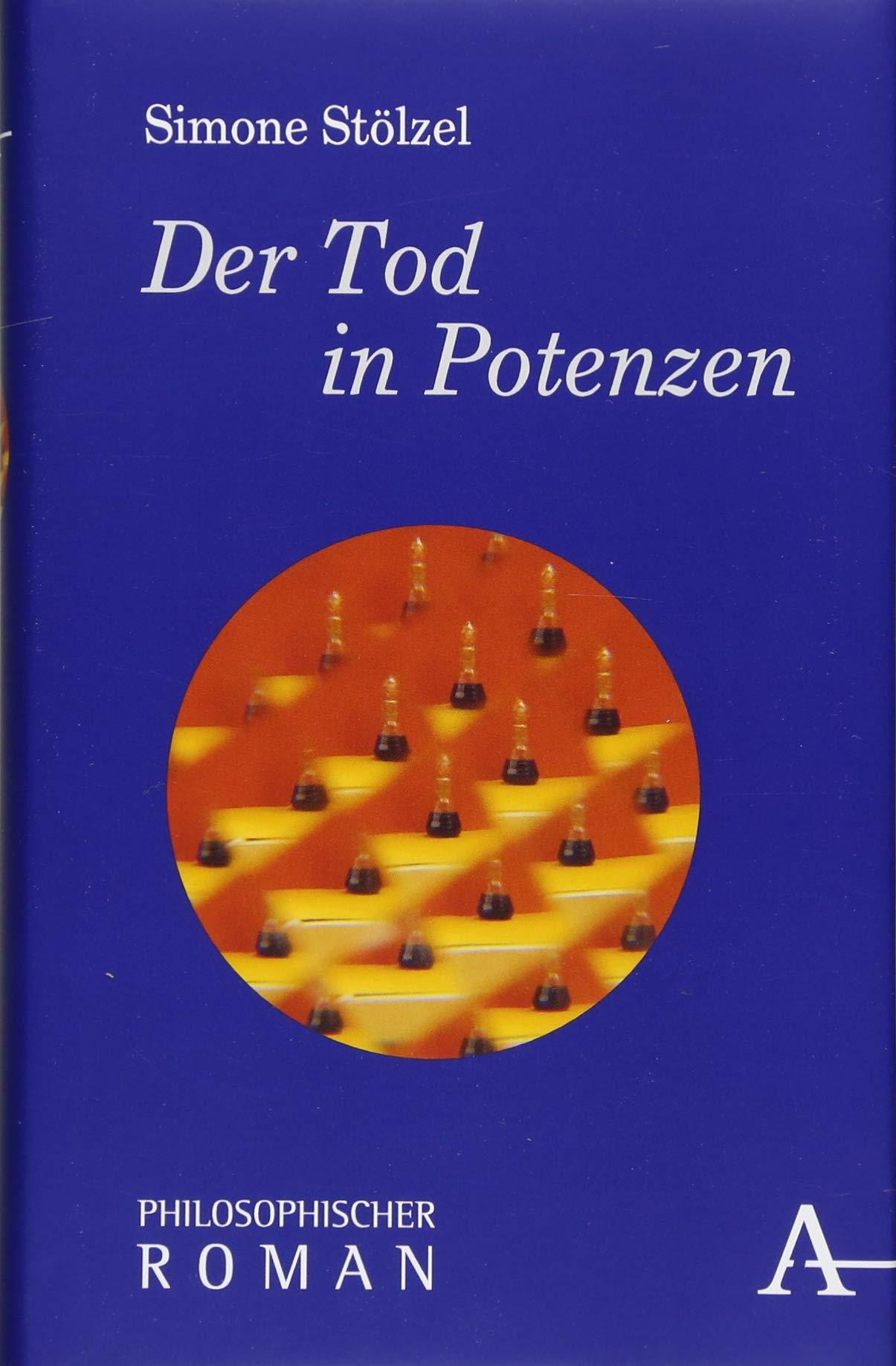 Der Tod in Potenzen: Philosophischer Roman