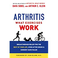 Arthritis: What Exercises Work: Breakthrough Relief for the Rest of Your Life, Even...