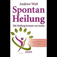 Spontanheilung: Die Heilung kommt von innen - Mit einem 8-Wochen-Programm zur Aktivierung der Selbstheilungskräfte