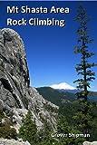 Mt Shasta Area Rock Climbing - A Climber's Guide to Siskiyou County