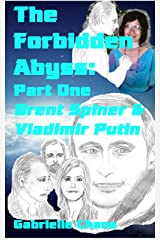 The Forbidden Abyss Part One: Brent Spiner & Vladimir Putin Kindle Edition