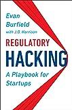 Regulatory Hacking: A Playbook for Startups