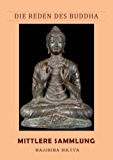 Die Reden des Buddha. Mittlere Sammlung Majjhima Nikāya (Vollständige Ausgabe mit Kommentar)